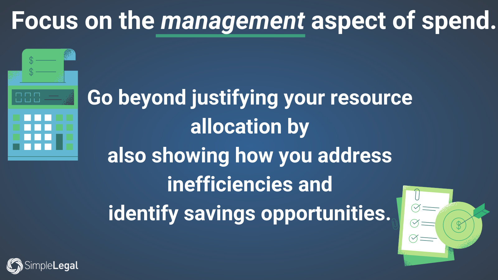 Focus On The Management Aspect Of Spend. Be Prepared To Justify Your Resource Allocation And Show How You Address Inefficiencies And Identify Savings Opportunities. (1)